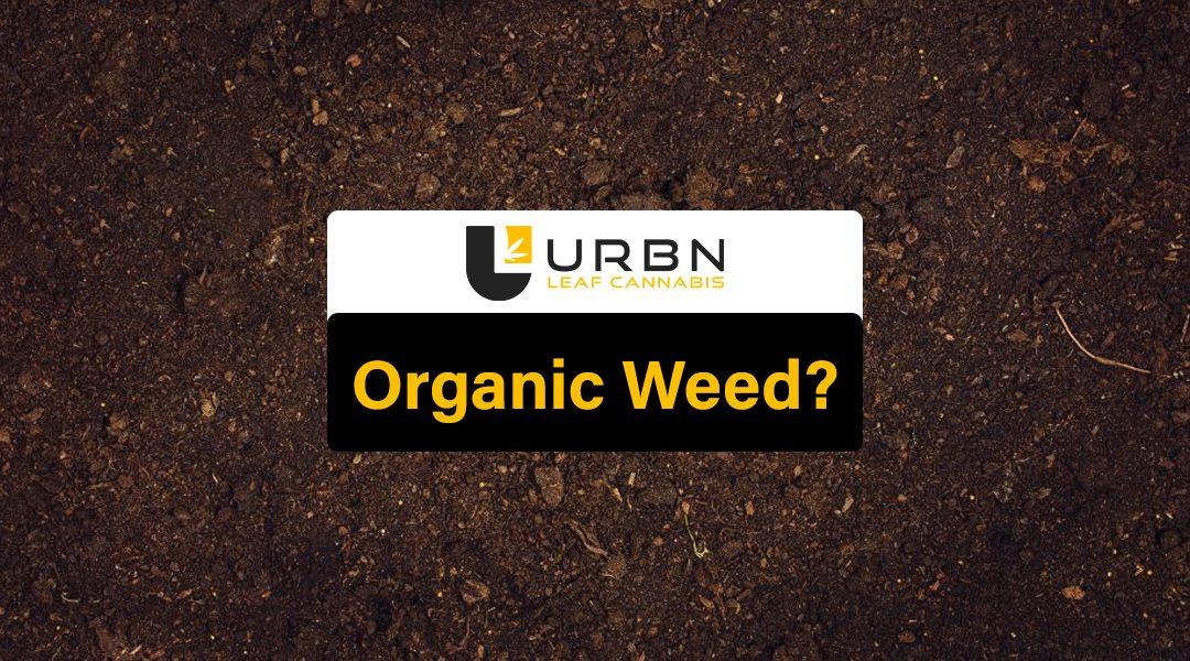 Organic Weed?